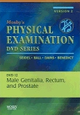 Mosby's Physical Examination Video Series: DVD 12: Male Genitalia, Rectum, and Prostate, Version 2