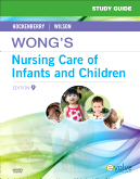 Study Guide for Wong's Nursing Care of Infants and Children, 9th Edition