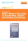 Mosby's Field Guide to Occupational Therapy for Physical Dysfunction - Elsevier eBook on VitalSource (Retail Access Card)