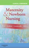 Clinical Companion for Maternity & Newborn Nursing - Elsevier eBook on Intel Education Study, 2nd Edition
