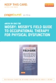 Mosby's Field Guide to Occupational Therapy for Physical Dysfunction-Elsevier eBook on Intel Education Study (Retail Access Card)