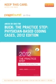 The Practice Step: Physician-Based Coding Cases, 2012 Edition - Elsevier eBook on Intel Education Study (Retail Access Card)