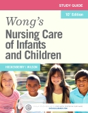 Study Guide for Wong's Nursing Care of Infants and Children, 10th Edition
