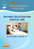 Mosby's Nursing Assistant Video Skills: Specimen Collection & Surgical Care DVD 4.0, 4th Edition
