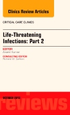 Life-Threatening Infections: Part 2, An Issue of Critical Care Clinic