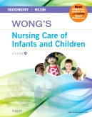 Wong's Nursing Care of Infants and Children Multimedia Enhanced Version, 9th Edition