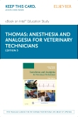 Anesthesia and Analgesia for Veterinary Technicians - Elsevier eBook on Intel Education Study (Retail Access Card), 5th Edition