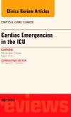 Cardiac Emergencies in the ICU , An Issue of Critical Care Clinics