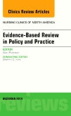 Evidence-Based Review in Policy and Practice, An Issue of Nursing Clinics