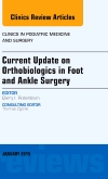 Current Update on Orthobiologics in Foot and Ankle Surgery, An Issue of Clinics in Podiatric Medicine and Surgery