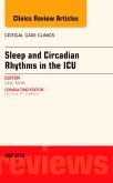 Sleep and Circadian Rhythms in the ICU, An Issue of Critical Care Clinics