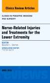 Nerve Related Injuries and Treatments for the Lower Extremity, An Issue of Clinics in Podiatric Medicine and Surgery