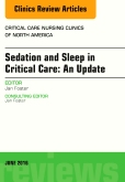 Sedation and Sleep in Critical Care: An Update, An Issue of Critical Care Nursing Clinics