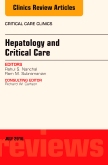 Hepatology and Critical Care, An Issue of Critical Care Clinics