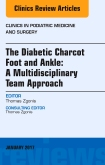 The Diabetic Charcot Foot and Ankle: A Multidisciplinary Team Approach, An Issue of Clinics in Podiatric Medicine and Surgery