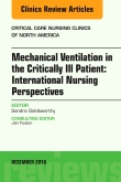 Mechanical Ventilation in the Critically Ill Patient: International Nursing Perspectives, An Issue of Critical Care Nursing Clinics of North America, E-Book