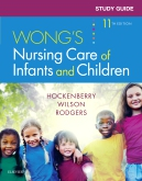 Study Guide for Wongs Nursing Care of Infants and Children