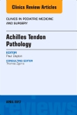 Achilles Tendon Pathology, An Issue of Clinics in Podiatric Medicine and Surgery