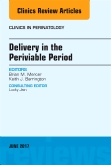 Delivery in the Periviable Period, An Issue of Clinics in Perinatology E-Book