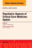Psychiatric Aspects of Critical Care Medicine, An Issue of Critical Care Clinics, E-Book