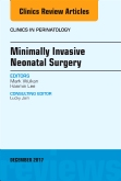 Minimally Invasive Neonatal Surgery, An Issue of Clinics in Perinatology, E-Book
