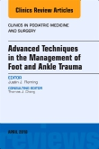 Advanced Techniques in the Management of Foot and Ankle Trauma, An Issue of Clinics in Podiatric Medicine and Surgery