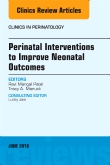 Perinatal Interventions to Improve Neonatal Outcomes, An Issue of Clinics in Perinatology