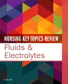 cover image - Nursing Key Topics Review: Fluids and Electrolytes Elsevier eBook on VitalSource