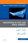 Innovations in Foot and Ankle Surgery, An Issue of Clinics in Podiatric Medicine and Surgery