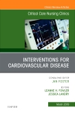 Interventions for Cardiovascular Disease, An Issue of Critical Care Nursing Clinics of North America
