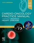 Cardio-Oncology Practice Manual: A Companion to Braunwald's Heart Disease