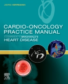 Cardio-Oncology Practice Manual: A Companion to Braunwald's Heart Disease E-Book