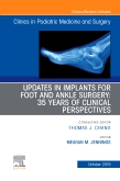 Updates in Implants for Foot and Ankle Surgery: 35 Years of Clinical Perspectives,An Issue of Clinics in Podiatric Medicine and Surgery