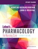 Study Guide for Lehnes Pharmacology for Nursing Care