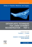 Orthoplastic techniques for lower extremity reconstruction – Part II, An Issue of Clinics in Podiatric Medicine and Surgery