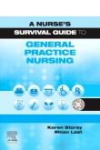 A Nurses Survival Guide to General Practice Nursing E-Book