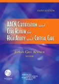 AACN Certification and Core Review for High Acuity and Critical Care, 6th Edition