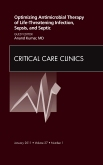 Optimizing Antimicrobial Therapy of Life-threatening Infection, Sepsis and Septic Shock, An Issue of Critical Care Clinics