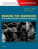 Making the Diagnosis: A Practical Guide to Breast Imaging