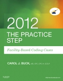 The Practice Step: Facility-Based Coding Cases, 2012 Edition - Elsevier eBook on VitalSource