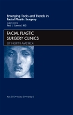 <b> Emerging Tools and Trends in<br>Facial Plastic Surgery</b><br>An Issue of Facial Plastic Surgery Clinics