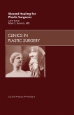<b>Wound Healing for Plastic Surgeons</b><br> An Issue of Clinics in Plastic Surgery