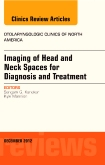Imaging of Head and Neck Spaces for<br>Diagnosis and Treatment<br>An Issue of Otolaryngologic Clinics