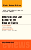 Nonmelanoma Skin Cancer of the<Br>Head and Neck<br>An Issue of Facial Plastic Surgery Clinics