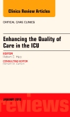 Enhancing the Quality of Care in the ICU, An Issue of Critical Care Clinics