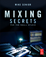 Mike Senior's Mixing Secrets for the Small Studio