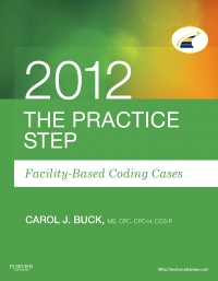 cover image - The Practice Step: Facility-Based Coding Cases, 2012 Edition - Elsevier eBook on VitalSource