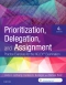 Prioritization, Delegation, and Assignment - Elsevier eBook on VitalSource, 4th Edition